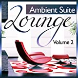 Lounge Ambient Suite, Vol.2 (Deluxe Chill Out and Downbeat Finest)