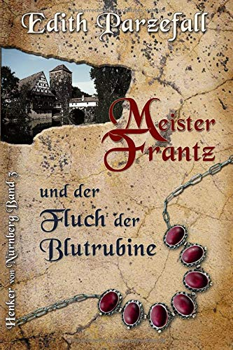 Meister Frantz und der Fluch der Blutrubine (Henker von Nürnberg, Band 3)