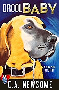 Drool Baby: A Dog Park Mystery (Lia Anderson Dog Park Mysteries Book 2) by [Newsome, C. A.]