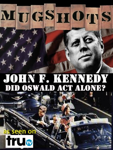 (Mugshots: John F. Kennedy - Did Oswald Act Alone? )