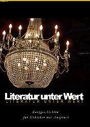 Literatur unter Wert - Kurzgeschichten für Hektiker mit Anspruch (German Edition)