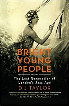 Book Bright Young People: The Lost Generation of London's Jazz Age by D. J. Taylor (2010-01-05)