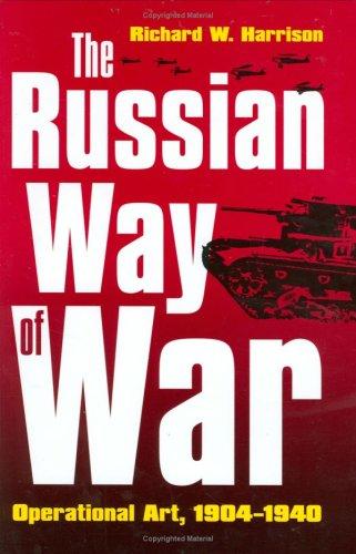 The Russian Way of War: Operational Art, 1904-1940 PDF