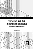 "Jess Melvin, ""The Army and the Indonesian Genocide: Mechanics of Mass Murder"" (Routledge, 2018)"