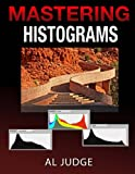 Mastering Photographic Histograms: The key to fine-tuning exposure and better photo editing
