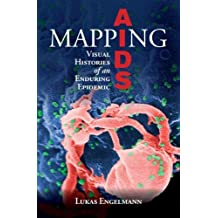 Mapping AIDS: Visual Histories of an Enduring Epidemic