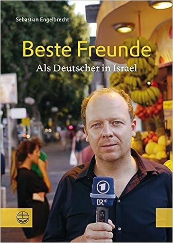 Beste Freunde: Als Deutscher In Israel por Sebastian Engelbrecht epub