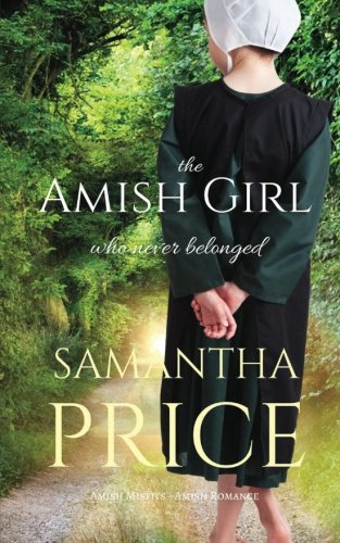 The Amish Girl Who Never Belonged: Amish Romance (Amish Misfits) (Volume 1)