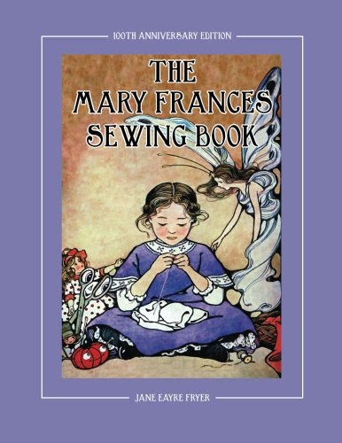 The Mary Frances Sewing Book 100th Anniversary Edition: A Children
