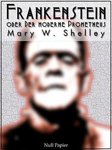 Download Frankenstein oder Der moderne Prometheus: Vollständige Deutsche Ausgabe (Horror bei Null Papier) (German Edition) Pdf