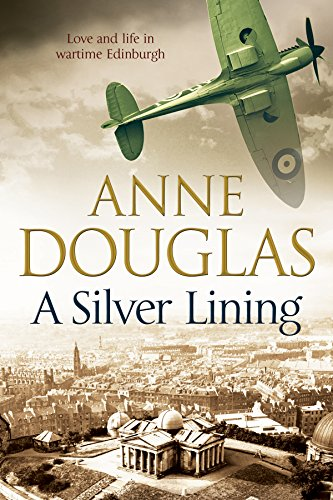 Silver Lining, A: A classic romance set in Edinburgh during the Second World War