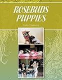 Rosebuds Puppies, Anita Chadwick, 146691632X