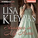 Stranger in My Arms Audiobook by Lisa Kleypas Narrated by Rosalyn Landor