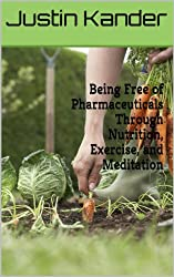 Being Free of Pharmaceuticals Through Nutrition, Exercise, and Meditation