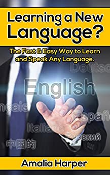 Learning a New Language?: The Fast & Easy Way to Learn and Speak Any Language you Want (learn foreign language,learning foreign language, how to learn ... language, Learn a new language, language) by [Harper, Amalia]