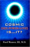 Cosmic Sex, Power, Love. . Is It?, Fred Weaver, 0741423014
