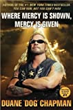 Duane Dog Chapman'sWhere Mercy Is Shown, Mercy Is Given [Bargain Price] [Hardcover](2010)