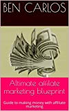 Altimate affilate marketing blueprint: Guide to making money with affiliate marketing