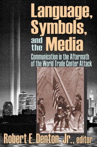 Language, Symbols, and the Media: Communication in the Aftermath of the World Trade Center Attack by Jr., Robert E. Denton - Shopping Mall Denton