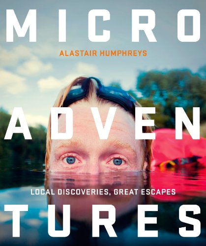 Microadventures: Local Discoveries for Great Escapes Pdf