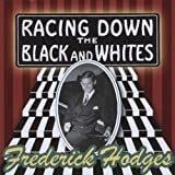 Racing Down the Black & Whites by Frederick Hodges