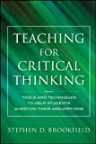 img - for Teaching for Critical Thinking: Tools and Techniques to Help Students Question Their Assumptions book / textbook / text book