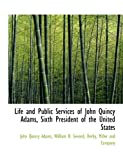Life and Public Services of John Quincy Adams, Sixth President of the United States, John Quincy Adams and William H. Seward, 1140266721