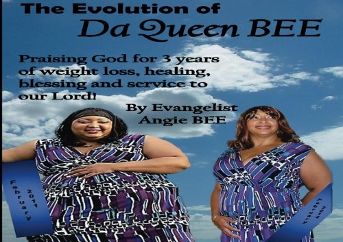 Evolution Of Da Queen Bee: A memoir that took three years in the making! The monthly reflections of Da Queen Bee as Gastric Bypass Surgery helped ... closer to God! (Large In Charge Magazine)