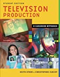 Television Production: A Classroom Approach, Student Edition, 2nd Edition