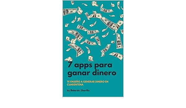 7 Aplicaciones Para Ganar Dinero En Cuarentena Gana Dinero De Forma Divertida Spanish Edition Ebook Belardo Shariliz Kindle Store