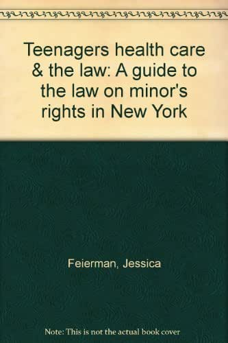 Teenagers health care & the law: A guide to the law on minor's rights in New York