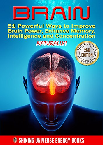BRAIN: 51 Powerful Ways to Improve Brain Power, Enhance Memory, Intelligence and Concentration NATURALLY! (MEMORY, Memory Improvement, Learning, Brain Training) by [Shining Universe Energy]