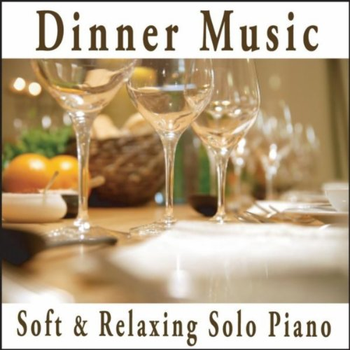 (Dinner Music: Soft Relaxing Solo Piano)
