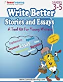 img - for Write Better Stories and Essays: Topics and Techniques to Improve Writing Skills for Students in Grades 3 Through 5: Common Core State Standards Aligned book / textbook / text book
