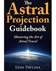 The Astral Projection Guidebook: Mastering the Art of Astral Travel