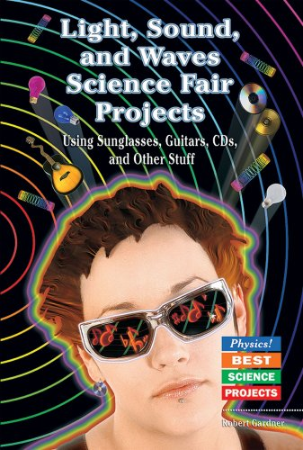 Light, Sound, and Waves Science Fair Projects: Using Sunglasses, Guitars, Cds, and Other Stuff (Physics! Best Science - Robert Sunglasses