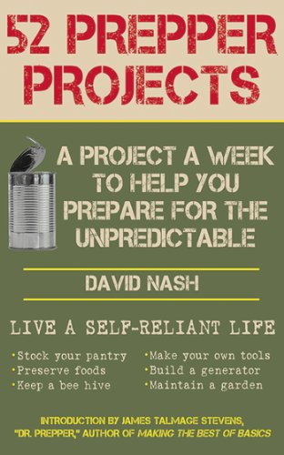 52 Prepper Projects: A Project a Week to Help You Prepare for the Unpredictable by [Nash, David]
