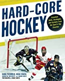 Hard Core Hockey: Essential Skills, Strategies, and Systems from the Sports Top Coaches