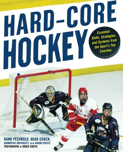 Hard Core Hockey: Essential Skills, Strategies, and Systems from the Sport's Top Coaches - Hockey Tips