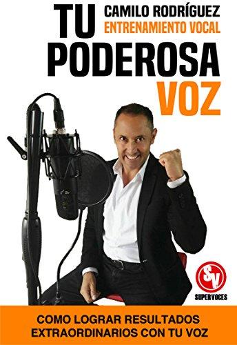 Tu Poderosa Voz: Logra resultados extraordinarios con tu voz (Spanish Edition)