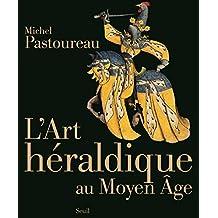 Art héraldique au Moyen Age (L') [nouvelle édition]