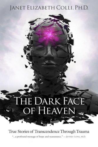 Read Online The Dark Face of Heaven: True Stories of Transcendence Through Trauma PDF