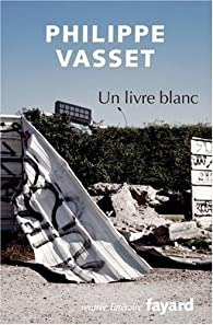 Un livre blanc : Récit avec cartes par Philippe Vasset
