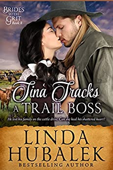 Tina Tracks a Trail Boss: A Historical Western Romance (Brides with Grit Book 8) by [Hubalek, Linda K., Brides with Grit]