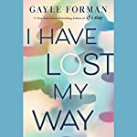 I Have Lost My Way | Gayle Forman