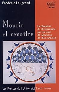 Mourir et Renaitre la Réception du Christianisme par les Inuits par Frédéric Laugrand