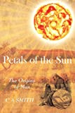 Petals of the Sun - the Origins of Man, C. A. Smith, 0755214676