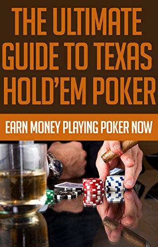 The Ultimate Guide to Texas Hold'Em Poker: Earn Money Playing Poker Now: (poker books, poker blueprint, poker games, texas holden, poker strategy, poker ... poker, texas holdem game) (English Edition)