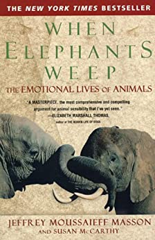 When Elephants Weep: The Emotional Lives of Animals by [Masson, Jeffrey Moussaieff]