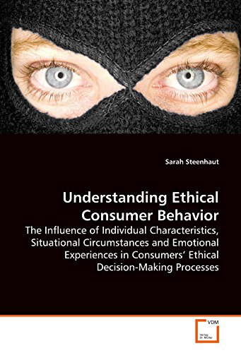 Understanding Ethical Consumer Behavior: The Influence of Individual Characteristics, Situational Circumstances and Emotional Experiences in Consumers¿ Ethical Decision-Making Processes